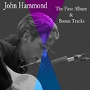 John Hammond - The first album &amp; bonus tracks