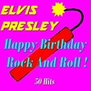 "Elvis Presley ""The King"" - Happy Birthday Rock and Roll ! (50 Hits)"