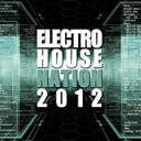 Christophe Fontana / Cyber Seb / Damien N-Drix / Datamotion / David Kriss / Digital Affair / French Hunters / Jim X / Mike Traxx / Sbm Family / Seight / The Viron Ltd / Tony Marquez / Vince J - Electro house nation 2012