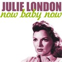 Julie London - Now baby now