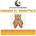 Azzedine / Chaba Amel / Cheb Aziz / Cheb Djeloul / Dj Ham's / Djeloul / Doqqi Band / Hamani / Hamidou / Hassiba & Aziouz / Jabouha / Karim Mosbahi / Karima / Med El Berkani / Medhi Yedek / Nadia Dziria / Naoufel / Nouri Kofi / Orchestre Chems / Radia Manel / Rahima / Ramazo / Riahi / Samir Hahouma - Collection ramadan : mariage à l'orientale