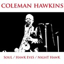 Coleman Hawkins - Soul / hawk eyes / night hawk