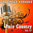 Pro Choice Karaoke - Pure country, vol. 57 (the greatest country karaoke hits)