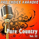 Pro Choice Karaoke - Pure country, vol. 52 (the greatest country karaoke hits)