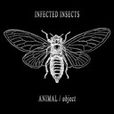 A.n.i.m.a.l. / Object - Infected insects