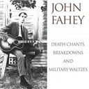 John Fahey - John fahey: death chants, breakdowns and military waltzes