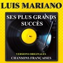 Luis Mariano - Luis mariano : ses plus grands succ&egrave;s (chansons fran&ccedil;aises - versions originales)