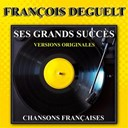 François Deguelt - Ses grands succès (versions originales)