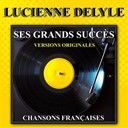 Lucienne Delyle - Ses grands succ&egrave;s (chansons fran&ccedil;aises)