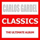 Carlos Gardel - Classics (the ultimate album)
