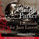 Charlie Parker / Charlie Parker Orchestra / Chet Baker / Jam Session - 100 famous charlie parker essentials for jazz lovers (my christmas gift for you deluxe edition + booklet)