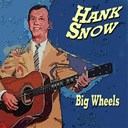Hank Snow - Hank snow big wheels (big wheels)