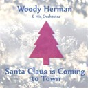 Woody Herman - Santa claus is coming to town