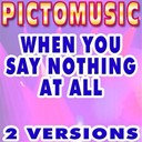 Pictomusic - When you say nothing at all (karaoke version) (originally performed by ronan keating)