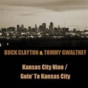 Buck Clayton / Tommy Gwaltney - Buck clayton & tommy gwaltney: kansas city nine - goin' to kansas city