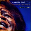 James Brown - James brown: presents his band - night train