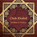 Cheb Khaled - Khallou el mahna