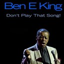 Ben E. King - Ben e king: don't play that song!