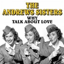The Andrews Sisters - Why talk about love