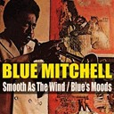 Blue Mitchell - Blue mitchell: smooth as the wind / blue's moods