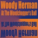 Woody Herman - Woody herman at the woodchoppers' ball