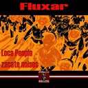 Fluxar - Loca people / zacate noises