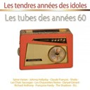 Billy Bridge / Claude François / Dalida / Danny Logan Et Les Pirates / Danyel Gérard / Frankie Jordan / Françoise Hardy / Henri Salvador / Johnny Hallyday / Les Chats Sauvages / Les Chaussettes Noires / Les Gam's / Les Missiles / Maurice Chevalier / Petula Clark / Richard Anthony / Sheila / Sylvie Vartan / The Shadows / The Spotnicks / Tornado - Les tendres années des idoles (les tubes des années 60)