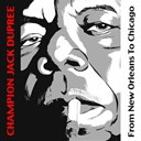 Champion Jack Dupree - Champion jack dupree: from new orleans to chicago