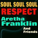 Aretha Franklin / Arthur Conley / Barbara Lewis / Eddie Floyd / Joe Tex / Otis Redding / Percy Sledge / Sam &amp; Dave / The Bar-Kays / Wilson Pickett - Soul soul soul respect (original artist original songs)
