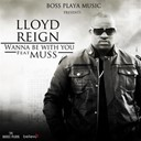 Lloyd Reign - Wanna be with you (feat. muss)