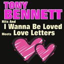 Tony Bennett - Hits and i wanna be loved meets love letters