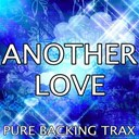Pure Backing Trax - Another love (karaoke version) (originally performed by tom odell)