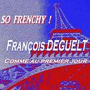 François Deguelt - So frenchy ! (comme au premier jour)