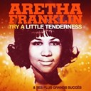 Aretha Franklin - Try a little tenderness et ses plus grands succès (remastered)