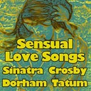 Art Tatum / Ben Webster / Bing Crosby / Frank Sinartra / Frank Sinatra / Gerry Mulligan / Jo Stafford / Johnnie Ray / Kenny Dorham / Maurice Chevalier / Peggy Lee / The Ames Brothers - Sensual love songs (original songs original various artists)