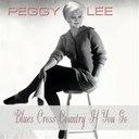 Peggy Lee - Blues cross country if you go