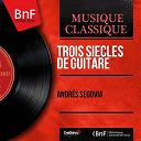 Andrés Segovia - Trois siècles de guitare (mono version)