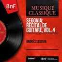 Andrés Segovia - Segovia: récital de guitare, vol. 4 (mono version)