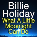 Billie Holiday - What a little moonlight can do (original artist original songs)