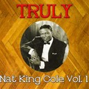 Nat King Cole - Truly nat king cole, vol. 1