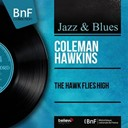 Coleman Hawkins - The hawk flies high (mono version)