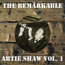 Artie Shaw - The remarkable artie shaw, vol. 1