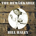 Bill Haley - The remarkable bill haley