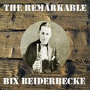 Bix Beiderbecke - The remarkable bix beiderbecke