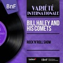 Bill Haley / The Comets - Rock'n'roll show (mono version)