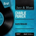 Charlie Parker - Blues for alice (remastered, mono version)