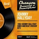 Johnny Hallyday - 1962: johnny hallyday sings america's rockin' hits (stereo version)