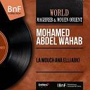 Mohamed Abdel Wahab - La mouch ana elli abki (mono version)