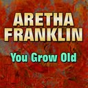 Aretha Franklin - You grow old