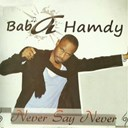 Baba Hamdy - Never say never